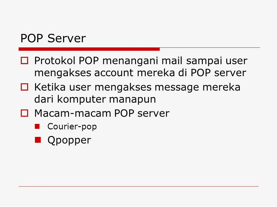 POP Server Protokol POP menangani mail sampai user mengakses account mereka di POP server.
