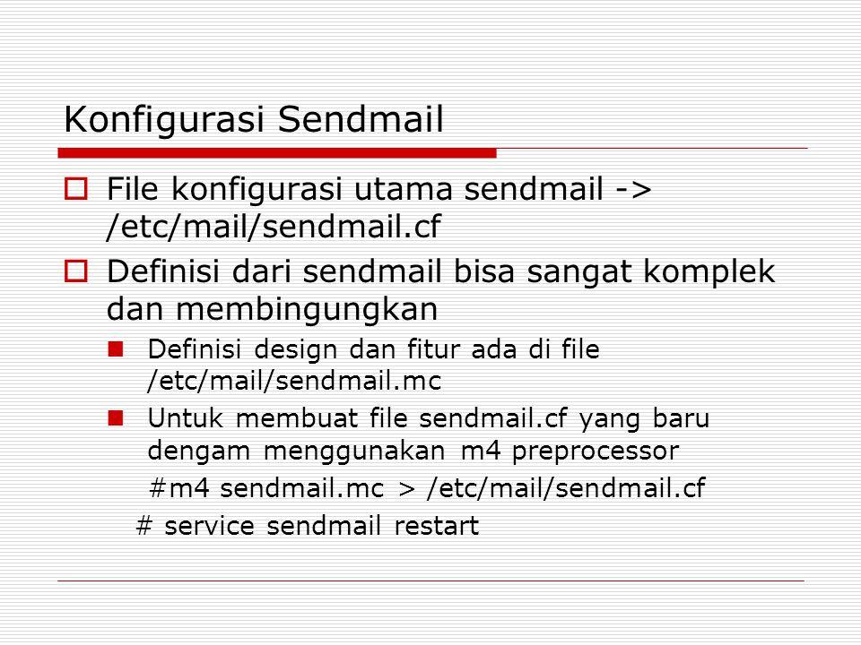 Konfigurasi Sendmail File konfigurasi utama sendmail -> /etc/mail/sendmail.cf. Definisi dari sendmail bisa sangat komplek dan membingungkan.