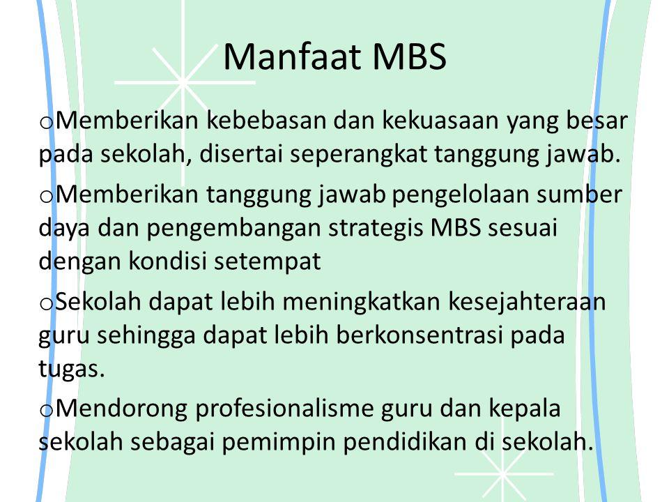 Manfaat MBS Memberikan kebebasan dan kekuasaan yang besar pada sekolah, disertai seperangkat tanggung jawab.
