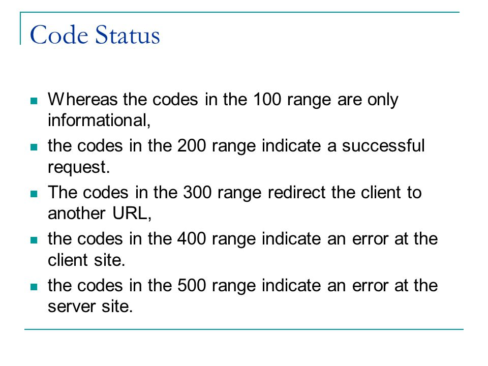 Code Status Whereas the codes in the 100 range are only informational,