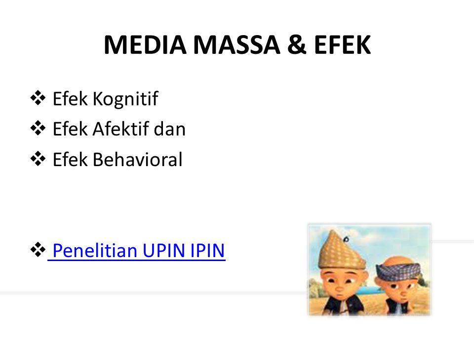 MEDIA MASSA & EFEK Efek Kognitif Efek Afektif dan Efek Behavioral