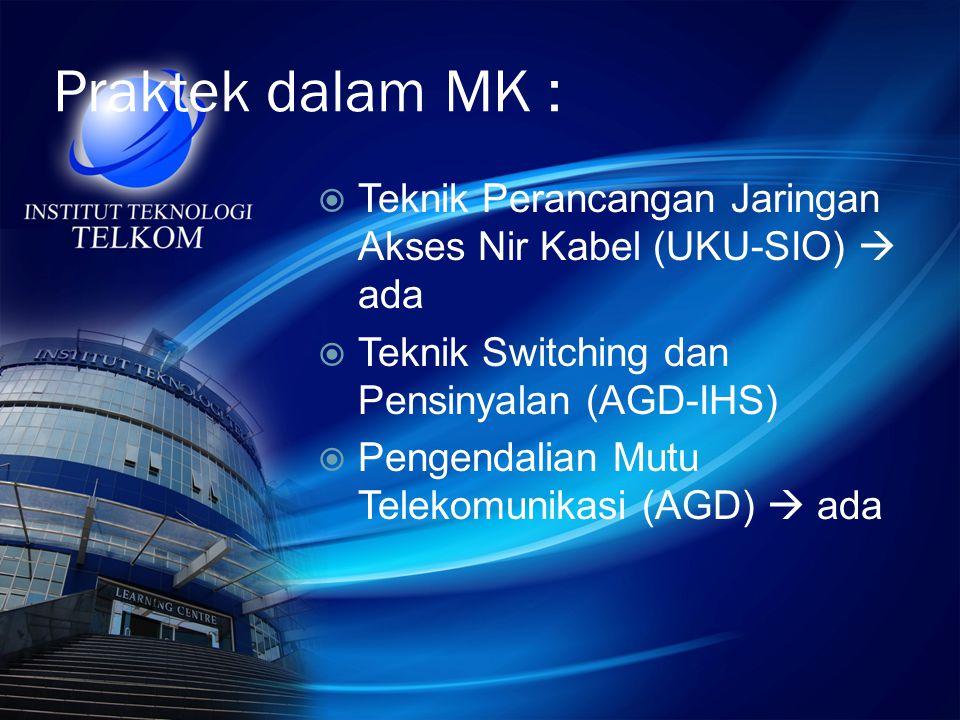 Praktek dalam MK : Teknik Perancangan Jaringan Akses Nir Kabel (UKU-SIO)  ada. Teknik Switching dan Pensinyalan (AGD-IHS)