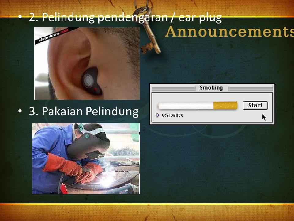 2. Pelindung pendengaran / ear plug