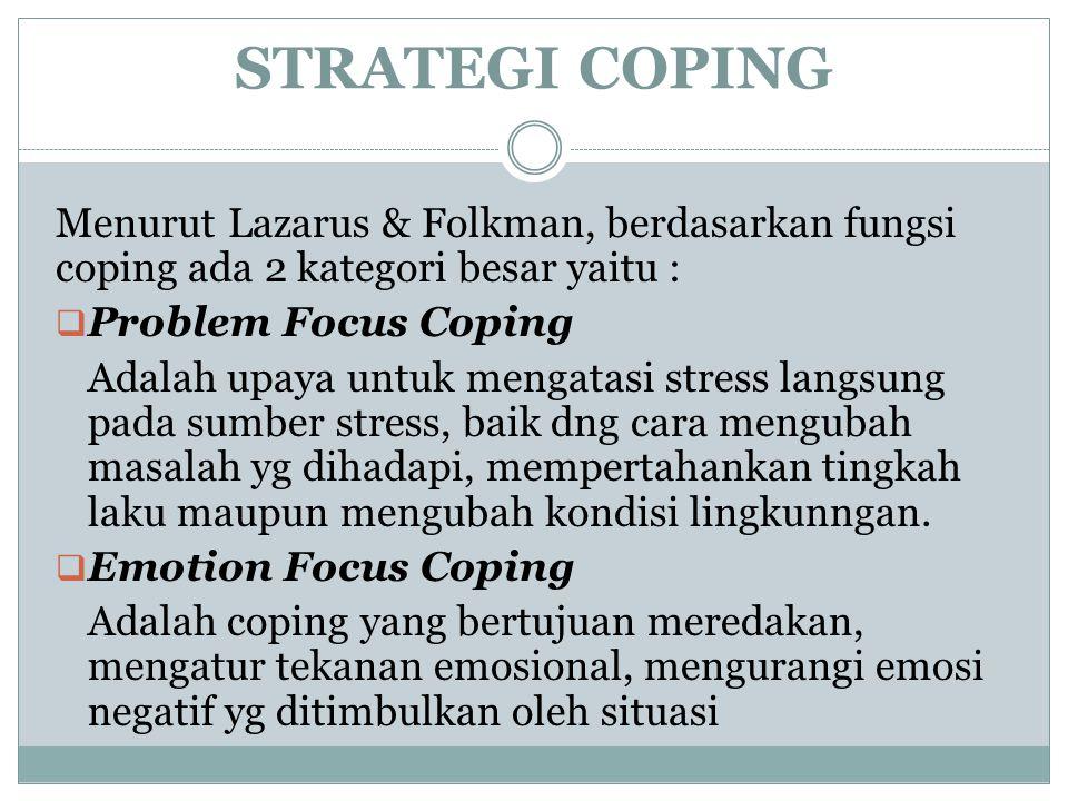 STRATEGI COPING Menurut Lazarus & Folkman, berdasarkan fungsi coping ada 2 kategori besar yaitu : Problem Focus Coping.