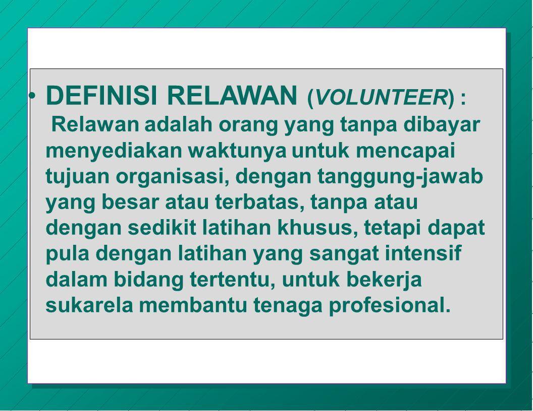 DEFINISI RELAWAN (VOLUNTEER) :