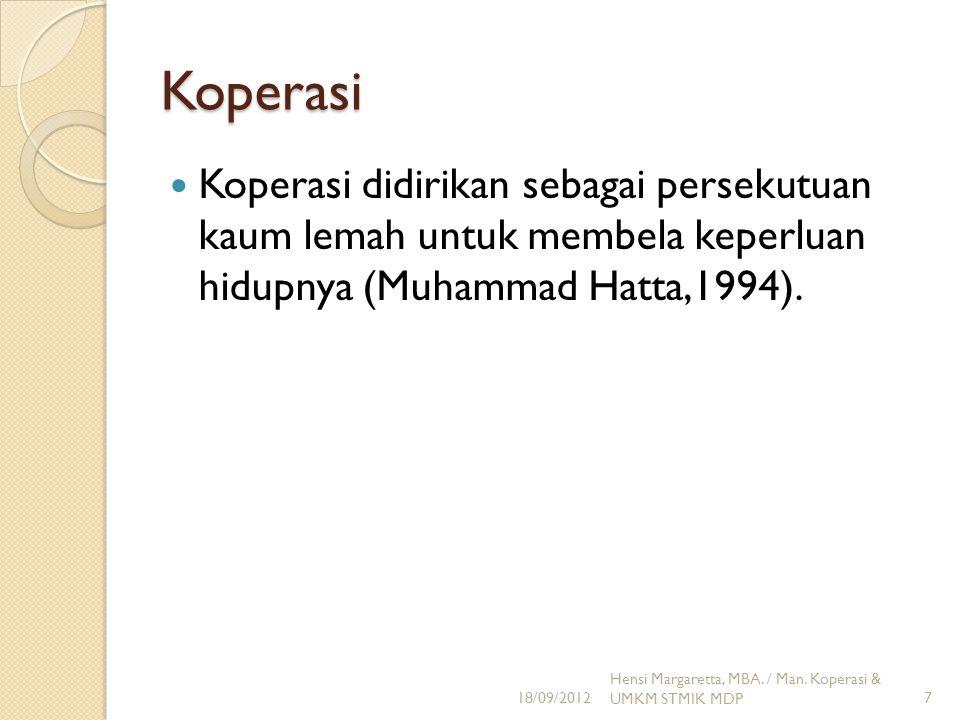 Koperasi Koperasi didirikan sebagai persekutuan kaum lemah untuk membela keperluan hidupnya (Muhammad Hatta,1994).