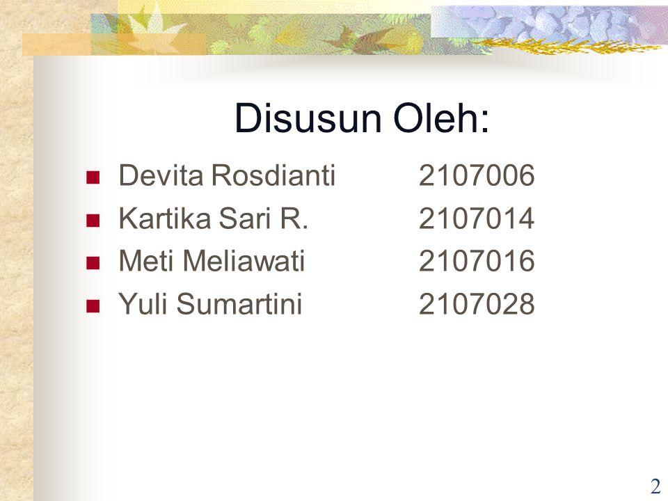 Disusun Oleh: Devita Rosdianti 2107006 Kartika Sari R. 2107014
