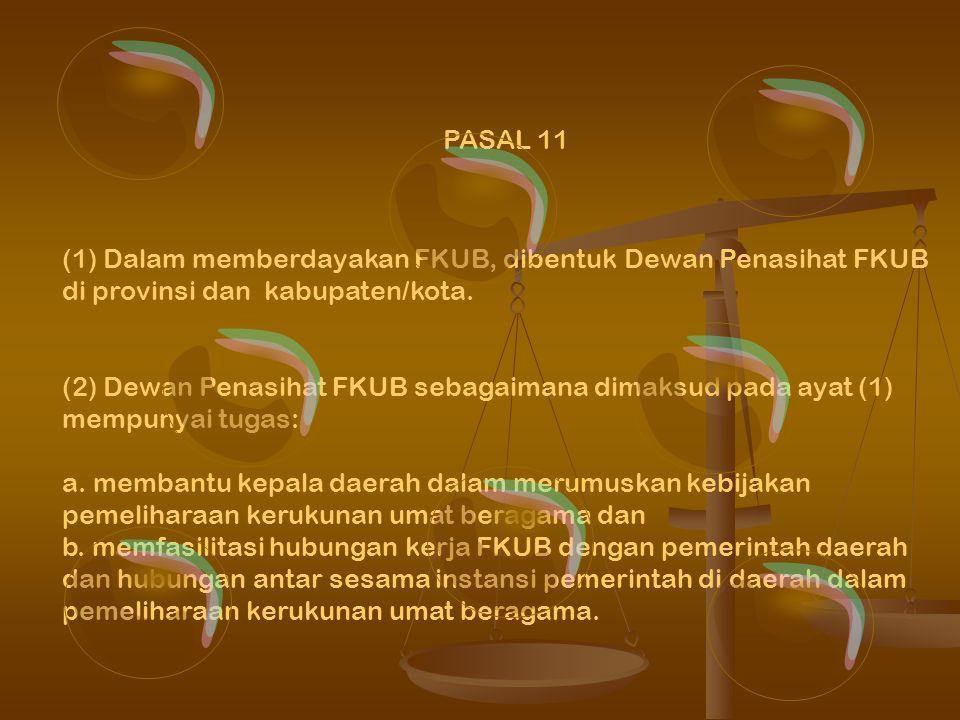 PASAL 11 (1) Dalam memberdayakan FKUB, dibentuk Dewan Penasihat FKUB di provinsi dan kabupaten/kota.