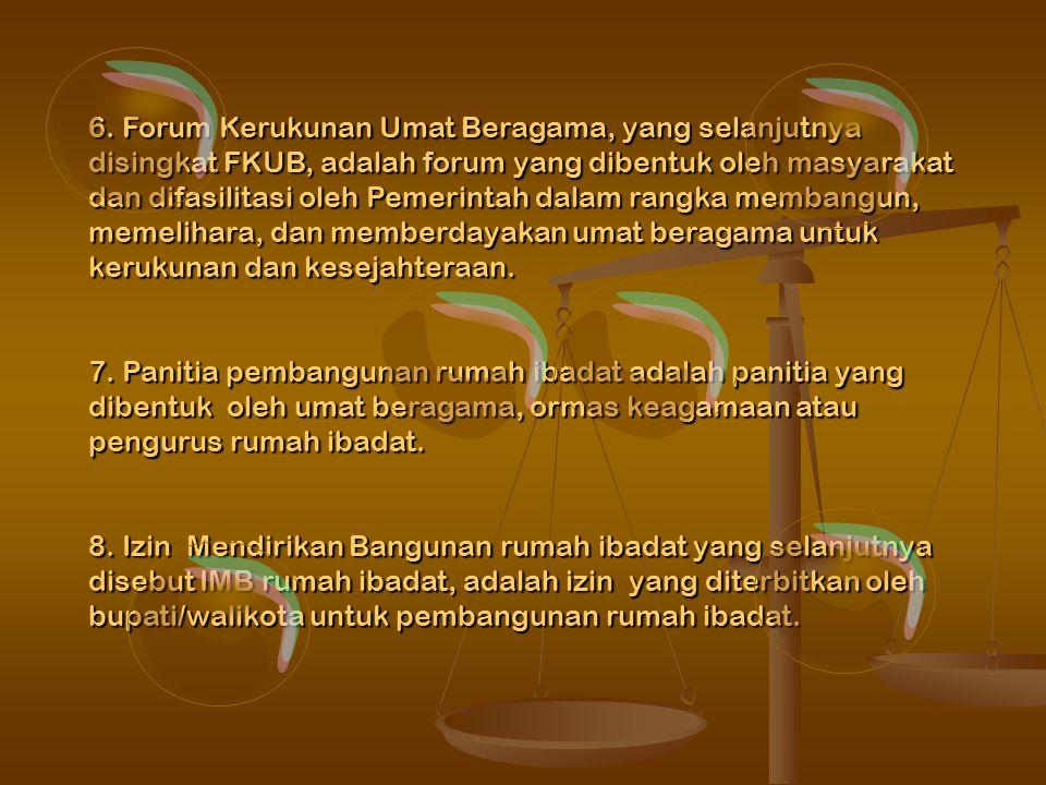 6. Forum Kerukunan Umat Beragama, yang selanjutnya disingkat FKUB, adalah forum yang dibentuk oleh masyarakat dan difasilitasi oleh Pemerintah dalam rangka membangun, memelihara, dan memberdayakan umat beragama untuk kerukunan dan kesejahteraan.