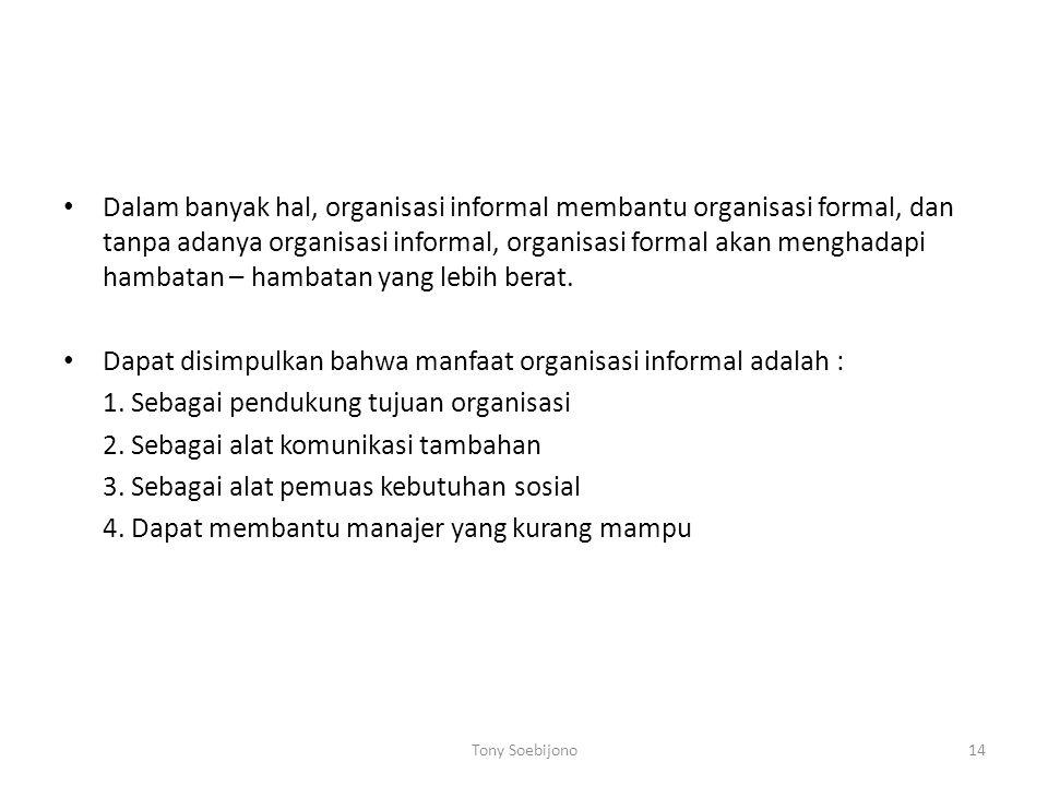 Dapat disimpulkan bahwa manfaat organisasi informal adalah :