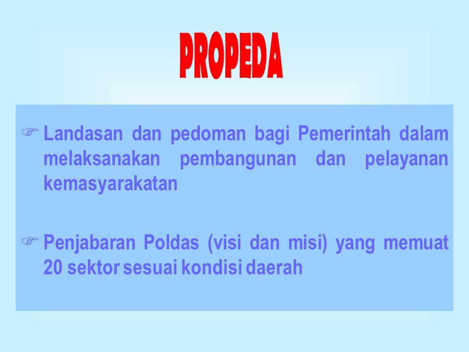PROPEDA Landasan dan pedoman bagi Pemerintah dalam melaksanakan pembangunan dan pelayanan kemasyarakatan.