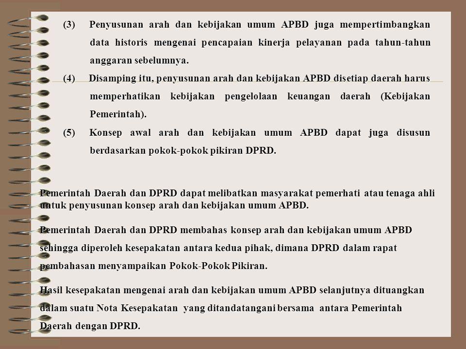 (3) Penyusunan arah dan kebijakan umum APBD juga mempertimbangkan data historis mengenai pencapaian kinerja pelayanan pada tahun-tahun anggaran sebelumnya.