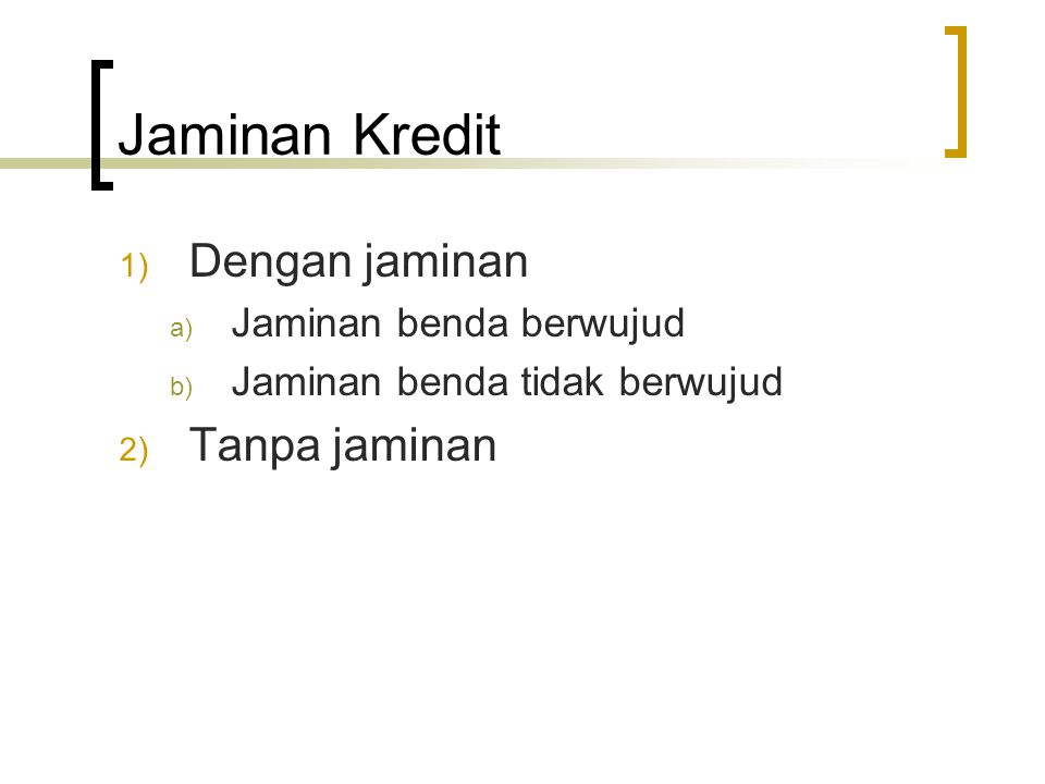 Jaminan Kredit Dengan jaminan Tanpa jaminan Jaminan benda berwujud