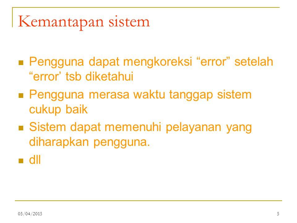 Kemantapan sistem Pengguna dapat mengkoreksi error setelah error' tsb diketahui. Pengguna merasa waktu tanggap sistem cukup baik.
