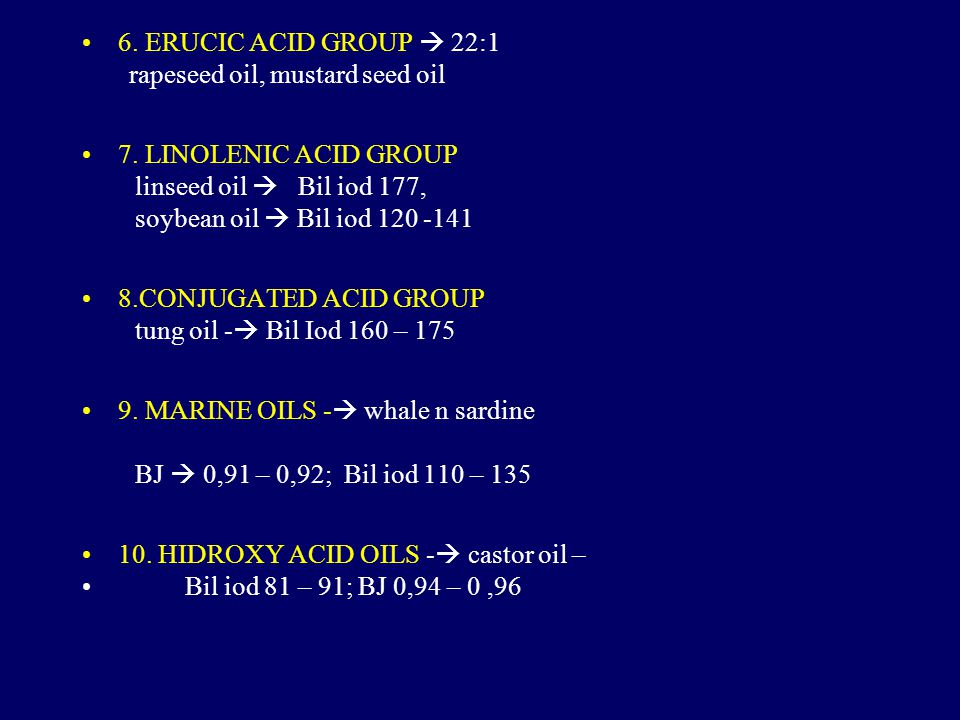 6. ERUCIC ACID GROUP  22:1 rapeseed oil, mustard seed oil. 7. LINOLENIC ACID GROUP. linseed oil  Bil iod 177,