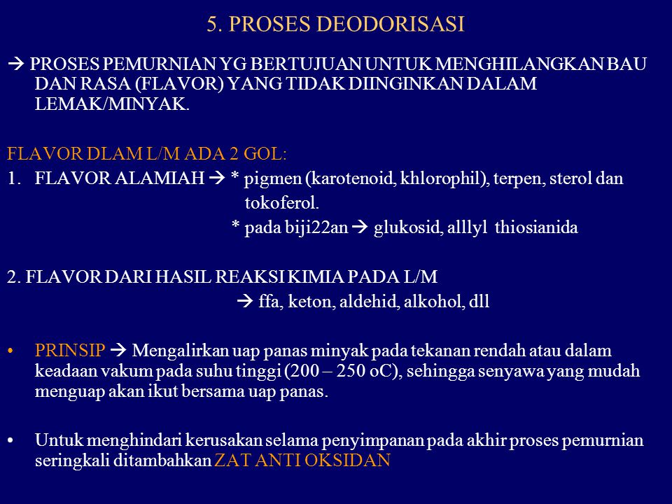 5. PROSES DEODORISASI  PROSES PEMURNIAN YG BERTUJUAN UNTUK MENGHILANGKAN BAU DAN RASA (FLAVOR) YANG TIDAK DIINGINKAN DALAM LEMAK/MINYAK.