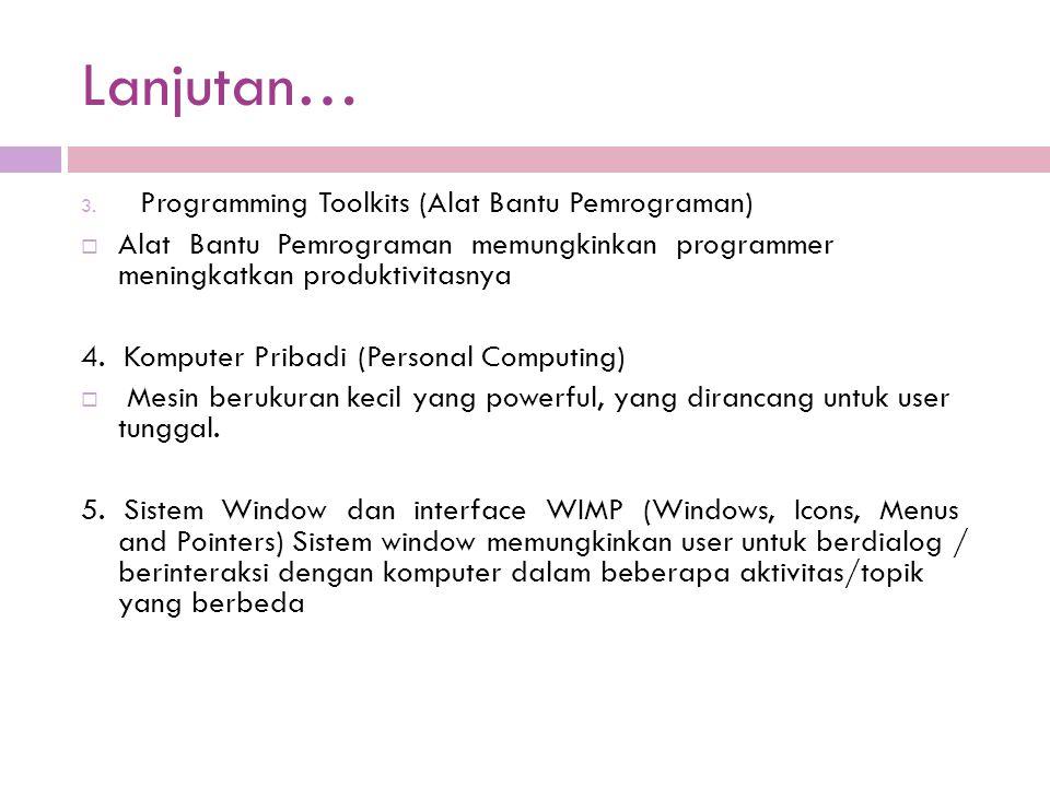 Lanjutan… Programming Toolkits (Alat Bantu Pemrograman)