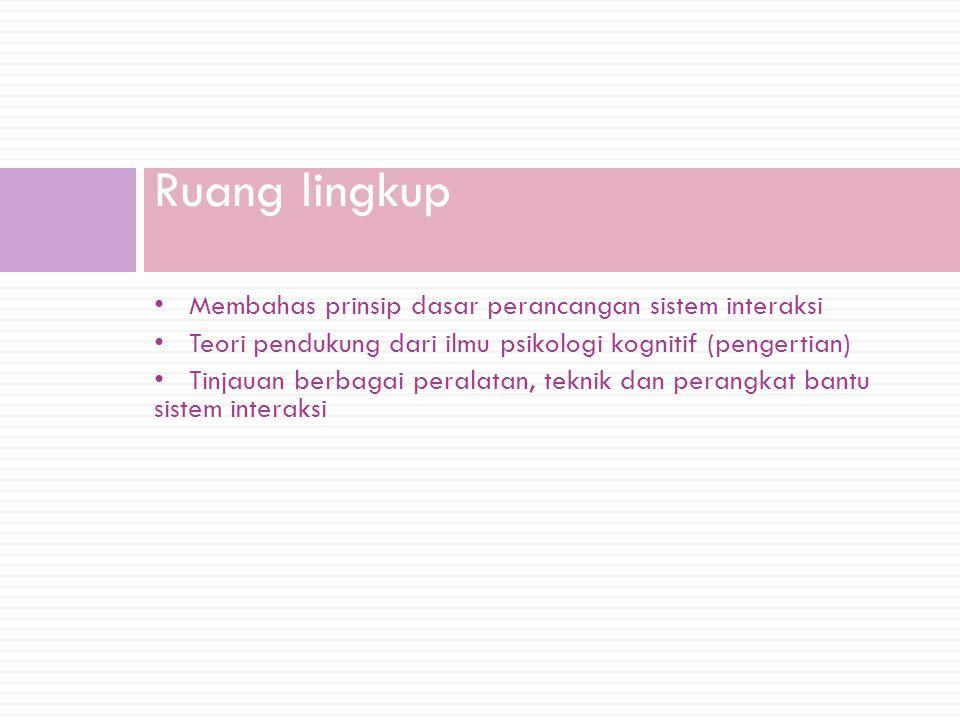 Ruang lingkup • Membahas prinsip dasar perancangan sistem interaksi