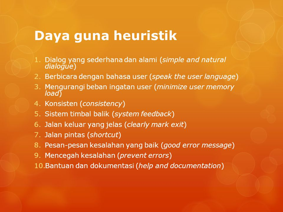 Daya guna heuristik Dialog yang sederhana dan alami (simple and natural dialogue) Berbicara dengan bahasa user (speak the user language)