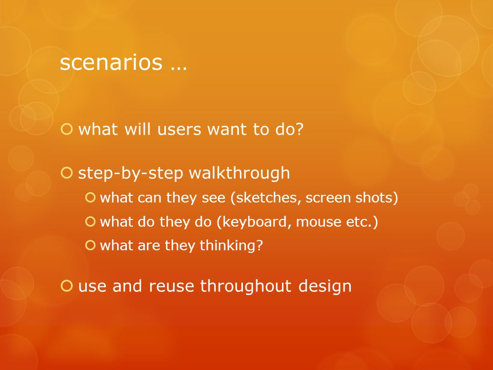 scenarios … what will users want to do step-by-step walkthrough
