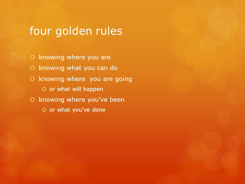 four golden rules knowing where you are knowing what you can do