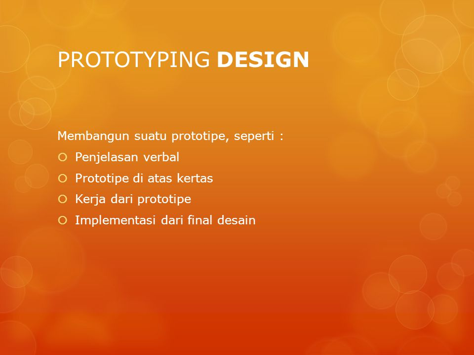 PROTOTYPING DESIGN Membangun suatu prototipe, seperti :