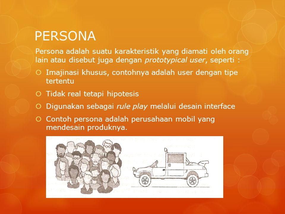 PERSONA Persona adalah suatu karakteristik yang diamati oleh orang lain atau disebut juga dengan prototypical user, seperti :