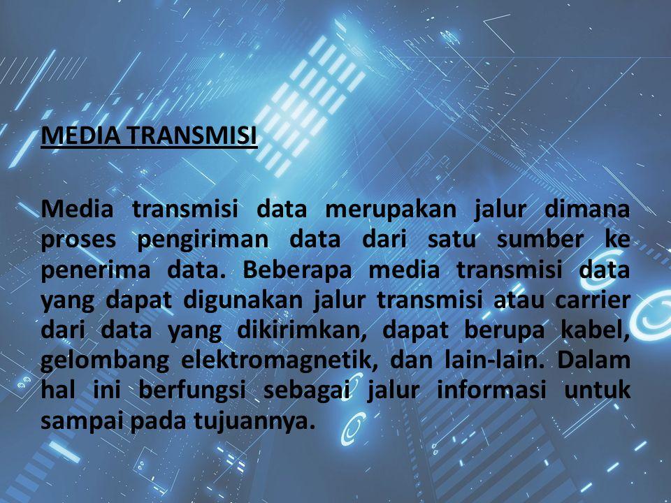 MEDIA TRANSMISI Media transmisi data merupakan jalur dimana proses pengiriman data dari satu sumber ke penerima data.