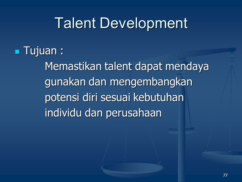 Talent Development Tujuan : Memastikan talent dapat mendaya