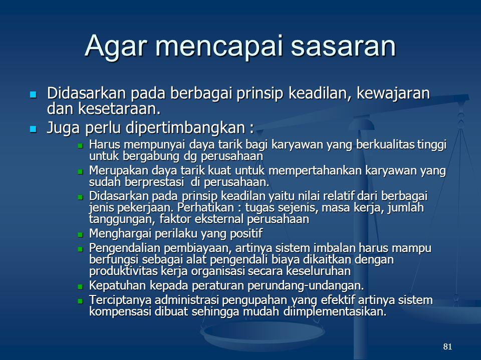 Agar mencapai sasaran Didasarkan pada berbagai prinsip keadilan, kewajaran dan kesetaraan. Juga perlu dipertimbangkan :