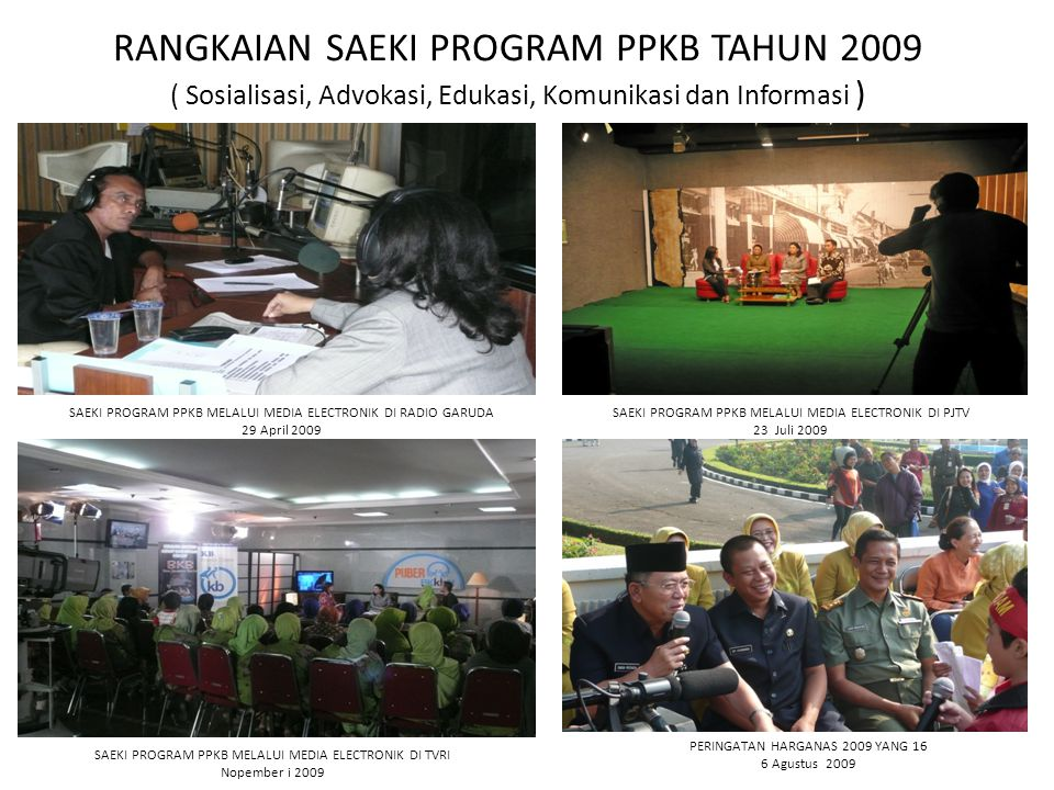 RANGKAIAN SAEKI PROGRAM PPKB TAHUN 2009 ( Sosialisasi, Advokasi, Edukasi, Komunikasi dan Informasi )
