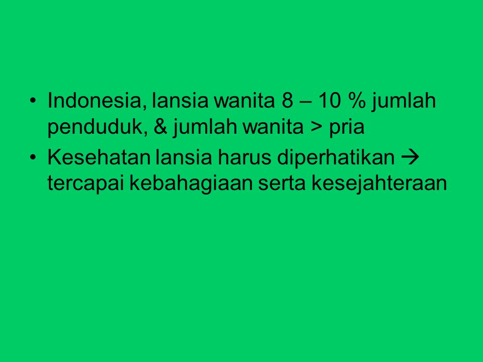 Indonesia, lansia wanita 8 – 10 % jumlah penduduk, & jumlah wanita > pria
