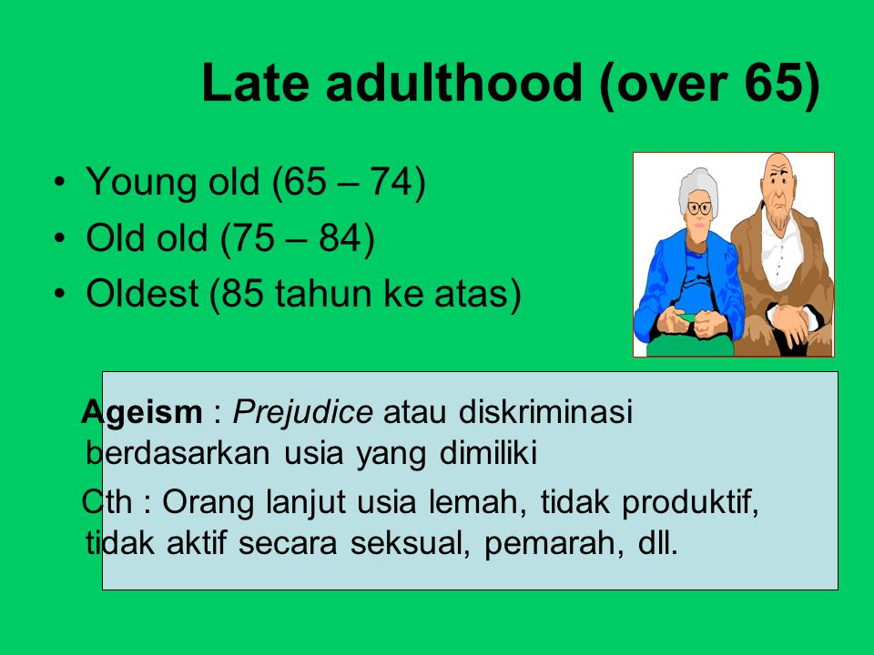 Young old (65 – 74) Old old (75 – 84) Oldest (85 tahun ke atas)