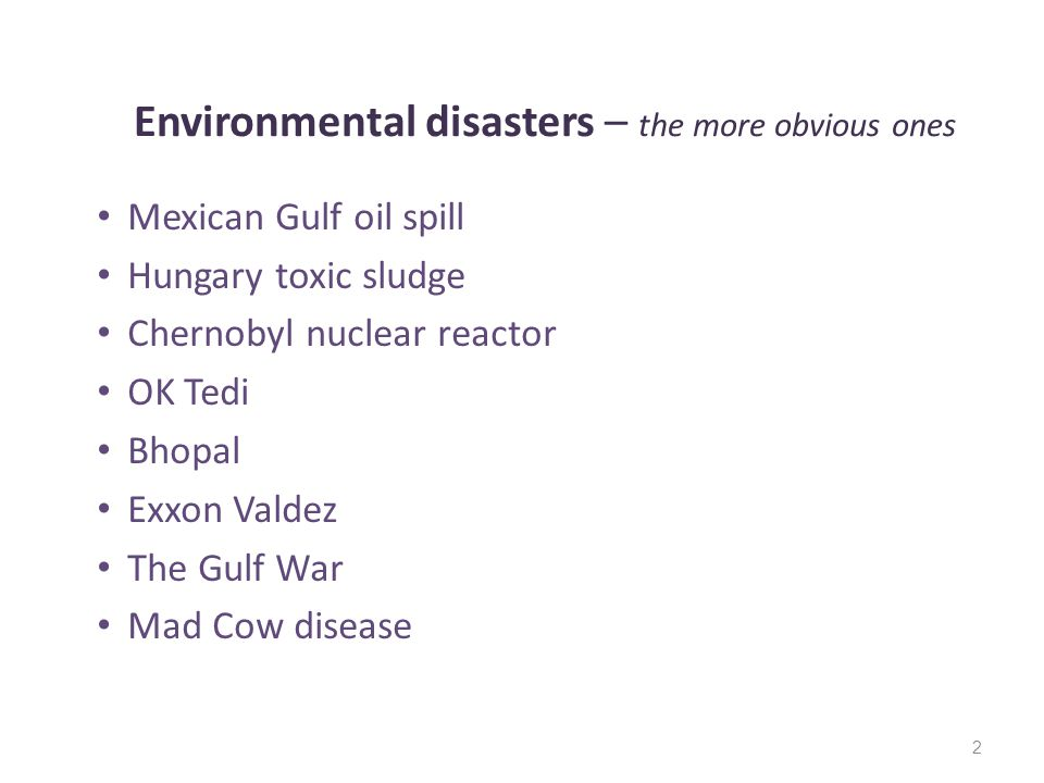 Environmental disasters – the more obvious ones