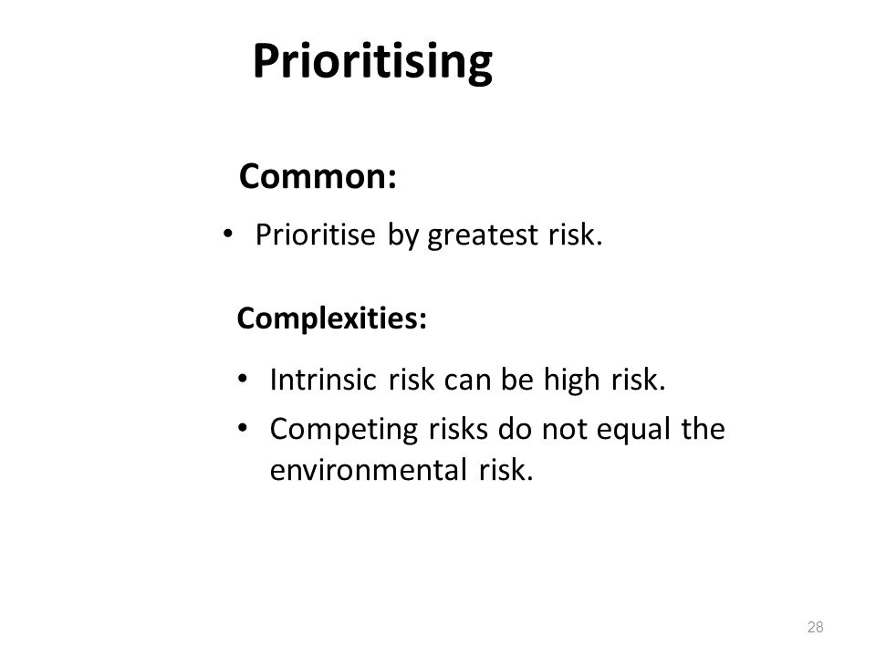 Prioritising Common: Prioritise by greatest risk. Complexities: