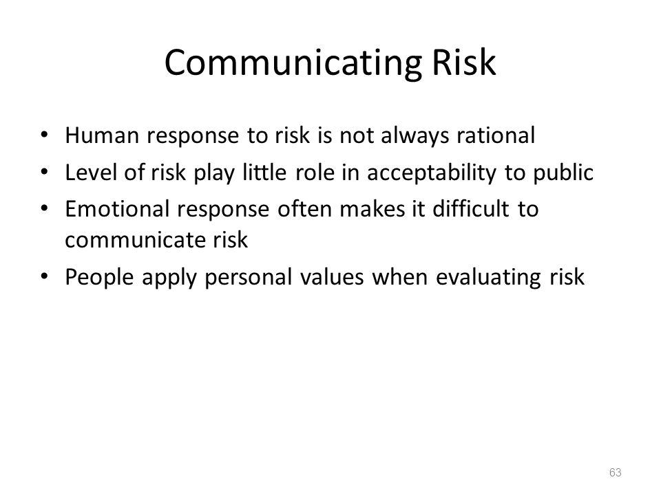 Communicating Risk Human response to risk is not always rational