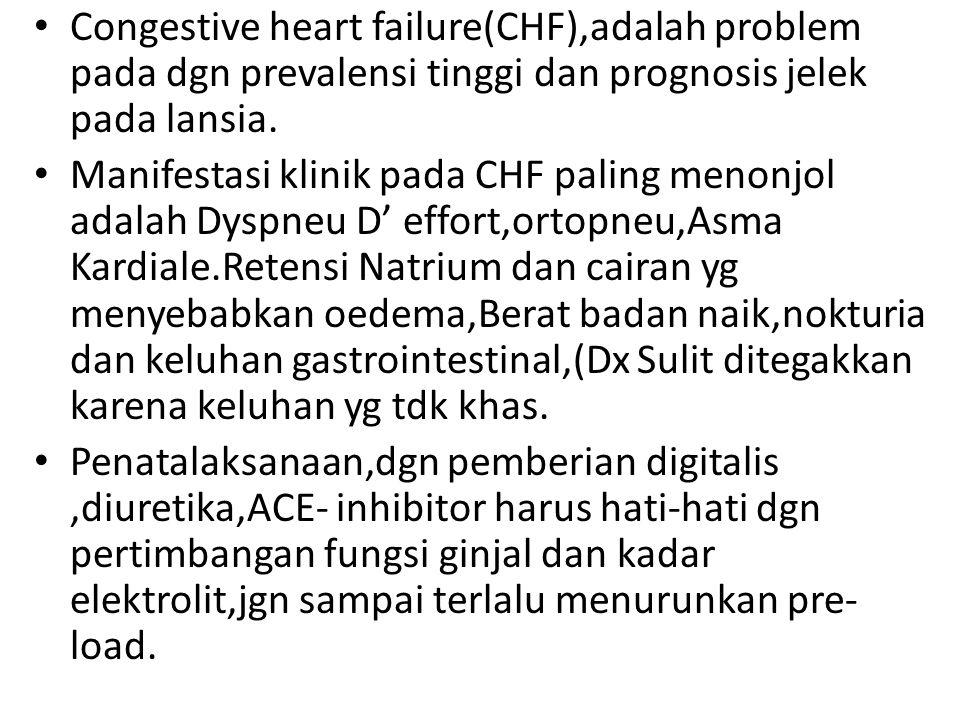 Congestive heart failure(CHF),adalah problem pada dgn prevalensi tinggi dan prognosis jelek pada lansia.