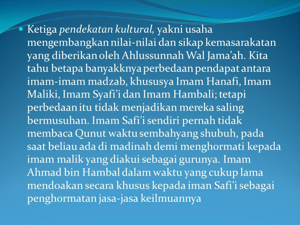 Ketiga pendekatan kultural, yakni usaha mengembangkan nilai-nilai dan sikap kemasarakatan yang diberikan oleh Ahlussunnah Wal Jama'ah.