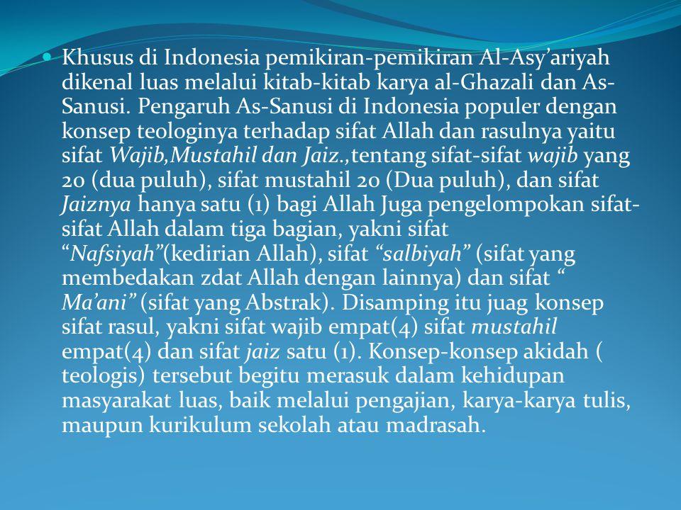 Khusus di Indonesia pemikiran-pemikiran Al-Asy'ariyah dikenal luas melalui kitab-kitab karya al-Ghazali dan As-Sanusi.