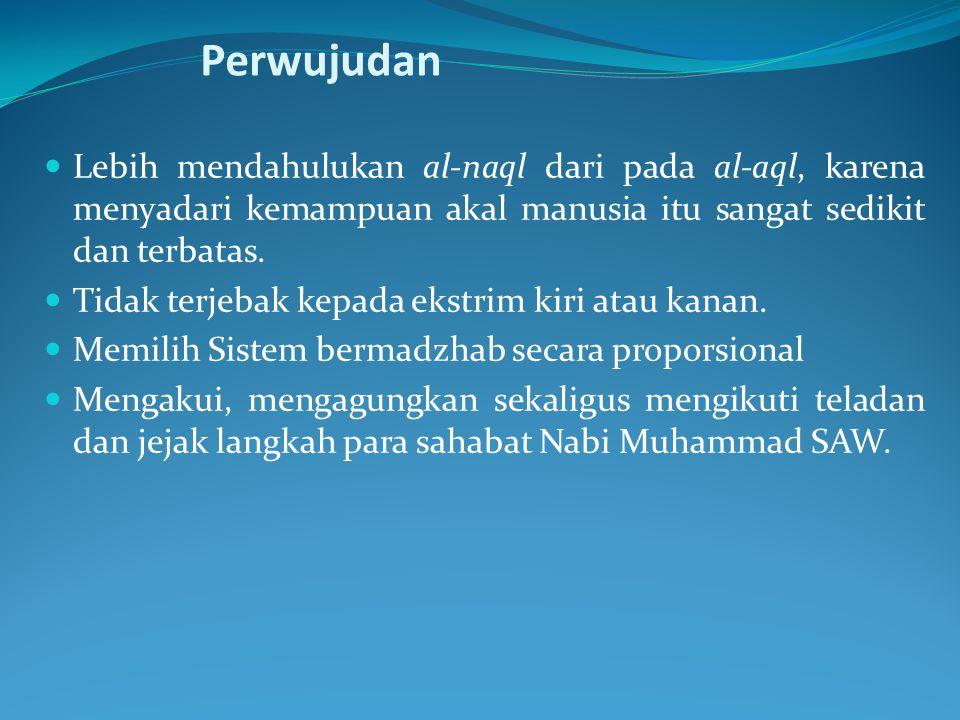 Perwujudan Lebih mendahulukan al-naql dari pada al-aql, karena menyadari kemampuan akal manusia itu sangat sedikit dan terbatas.
