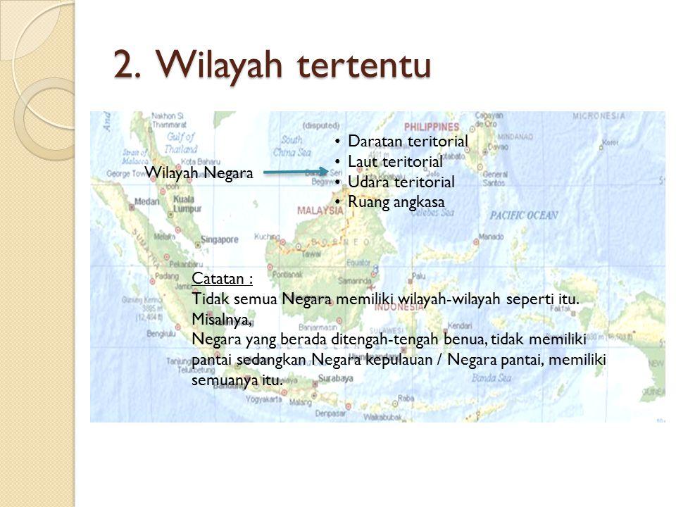 2. Wilayah tertentu Daratan teritorial Laut teritorial