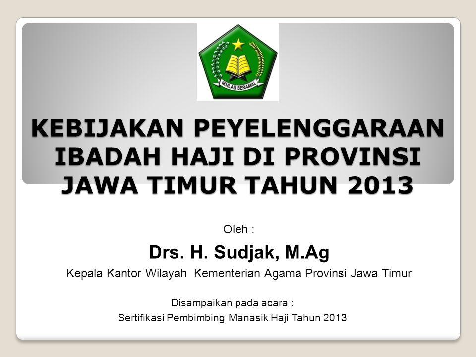 KEBIJAKAN PEYELENGGARAAN IBADAH HAJI DI PROVINSI JAWA TIMUR TAHUN 2013