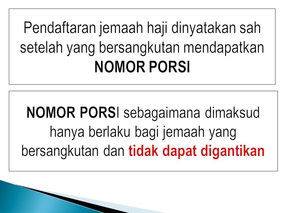 Pendaftaran jemaah haji dinyatakan sah setelah yang bersangkutan mendapatkan NOMOR PORSI