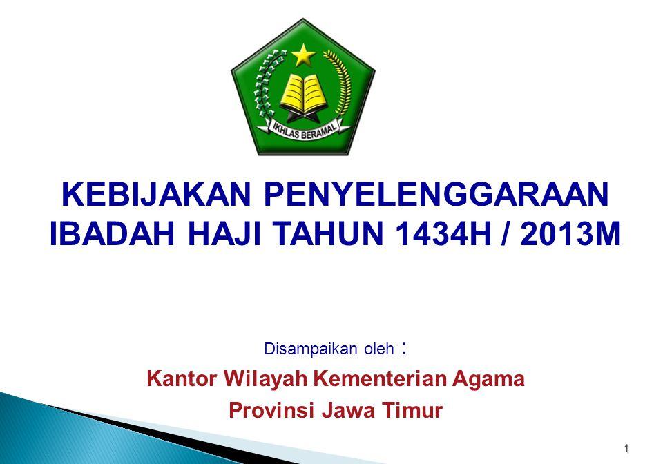 KEBIJAKAN PENYELENGGARAAN IBADAH HAJI TAHUN 1434H / 2013M