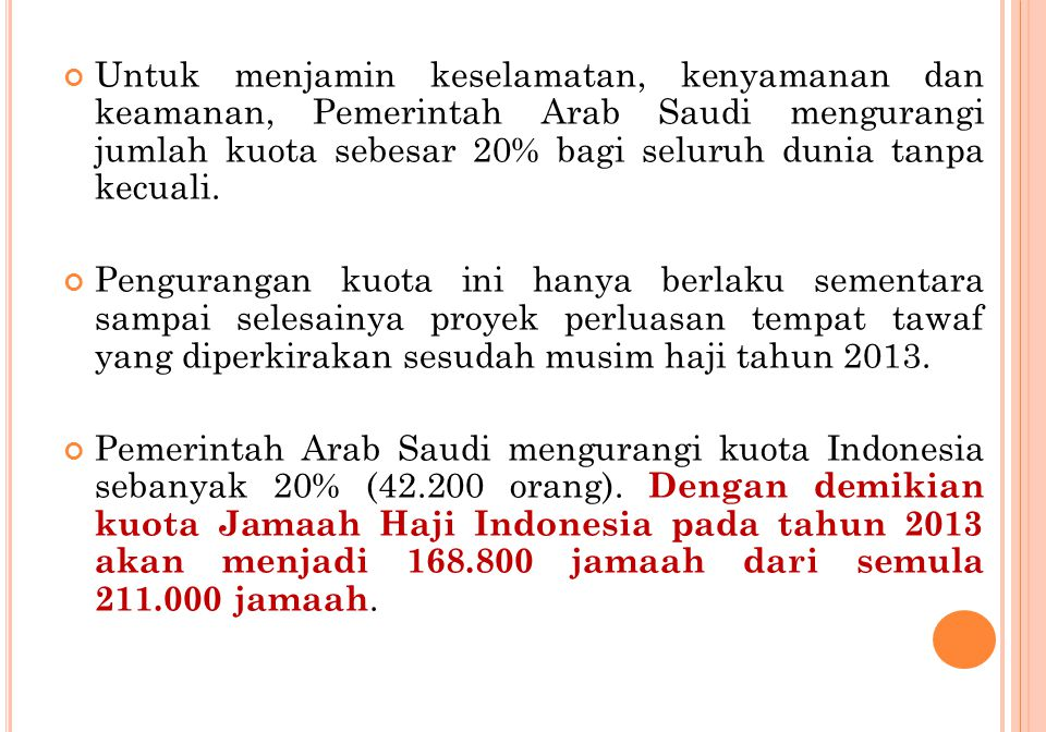 Untuk menjamin keselamatan, kenyamanan dan keamanan, Pemerintah Arab Saudi mengurangi jumlah kuota sebesar 20% bagi seluruh dunia tanpa kecuali.