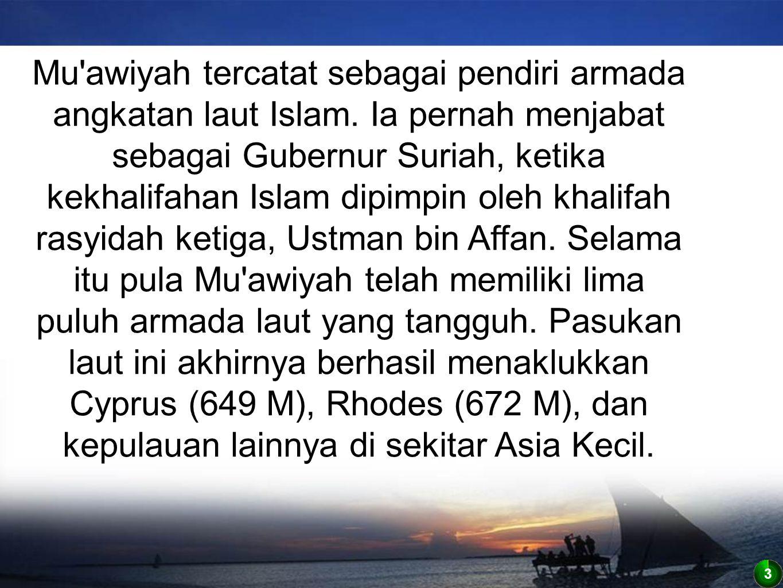 Mu awiyah tercatat sebagai pendiri armada angkatan laut Islam