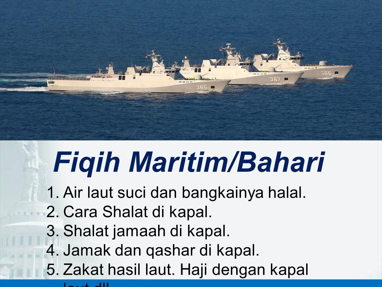 Fiqih Maritim/Bahari Air laut suci dan bangkainya halal.