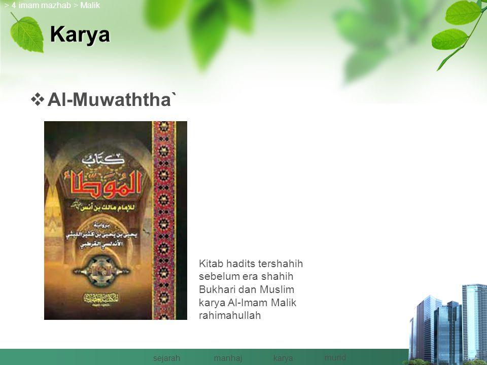 > 4 imam mazhab > Malik. Karya. Al-Muwaththa` Kitab hadits tershahih sebelum era shahih Bukhari dan Muslim karya Al-Imam Malik rahimahullah.