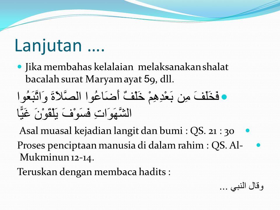 Lanjutan …. Jika membahas kelalaian melaksanakan shalat bacalah surat Maryam ayat 59, dll.