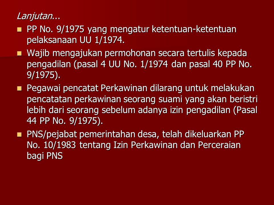 Lanjutan... PP No. 9/1975 yang mengatur ketentuan-ketentuan pelaksanaan UU 1/1974.